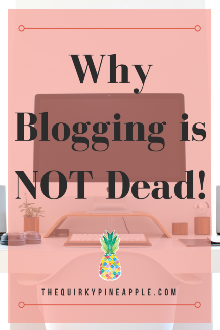 Blogging is dead? Nah. Blogging is NOT dead and I'm sharing the benefits of blogging, harnessing your voice, and sharing your story to inspire and empower! -- The Quirky Pineapple