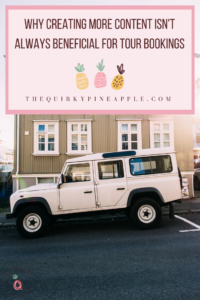 Creating more content could be hurting the conversion rate of your tour bookings if you're in the tourism industry. Here's why you SHOULDN'T create more. -- The Quirky Pineapple Studio