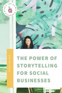 Storytelling for social businesses is a powerful tool for marketing and reaching key people, and this is how you can use it for your business! || The Quirky Pineapple Studio, Messaging & Content Strategy for social enterprises